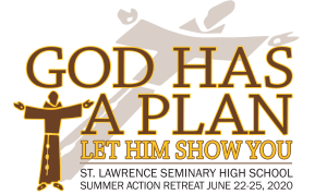 "summer action retreat logo: text overlaid says ""god has a plan, le him show you. St. Lawrence seminary High School Summer Action Retreat June 22-25, 2020"""